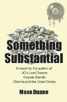 Something Substantial A novel by the author of JC's Last Stand and Coyote Stands